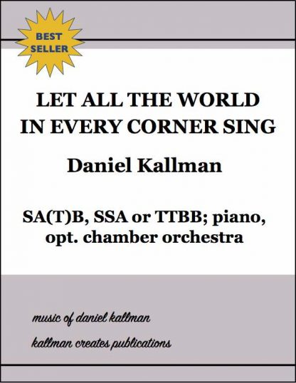 """Let All the World in Every Corner Sing"" by Daniel Kallman, for SA(T)B, SSA or TTBB; piano, opt. chamber orchestra"