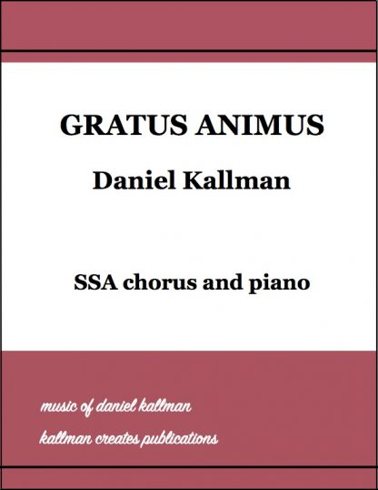 """Gratus Animus"" by Daniel Kallman for SSA chorus and piano"