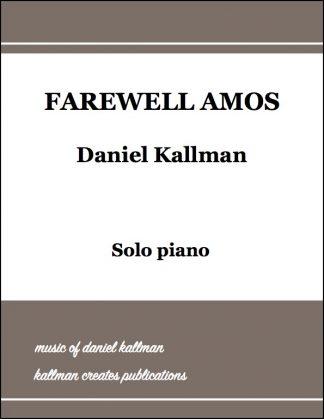 """Farewell Amos"" by Daniel Kallman for solo piano or piano 4-hands"