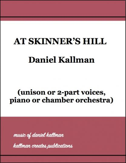 """At Skinner's Hill"" by Daniel Kallman for unison or 2-part voices, piano or chamber orchestra"