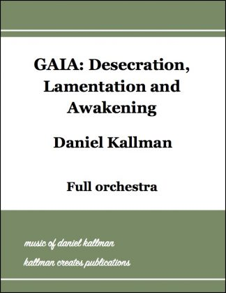 """Gaia: Desecration, Lamentation and Awakening"" for full orchestra by Daniel Kallman"