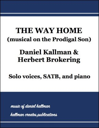 """The Way Home"" musical on the Prodigal Son by Daniel Kallman and Herbert Brokering"