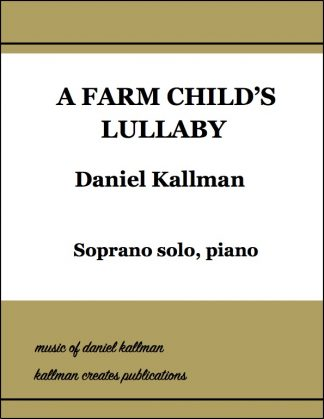 """A Farm Child's Lullaby"" for soprano solo and piano by Daniel Kallman"