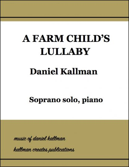 """A Farm Child's Lullaby"" for soprano solo and piano by Daniel Kallman"