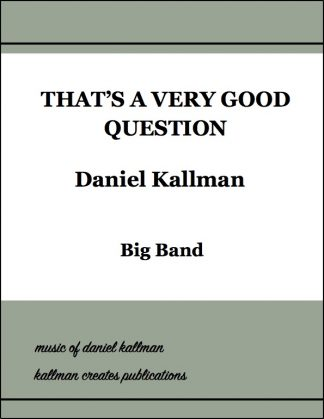 """That's a Very Good Question"" for big band by Daniel Kallman"