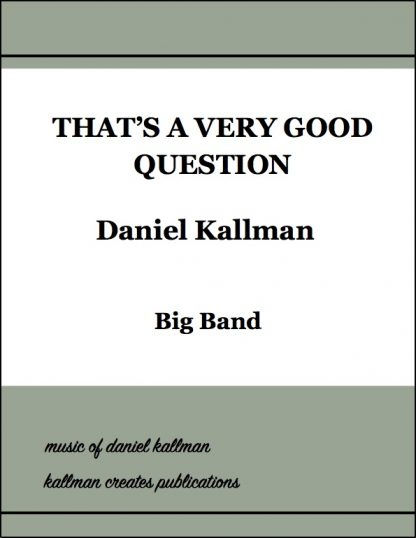 """""""That's a Very Good Question"""" for big band by Daniel Kallman"""