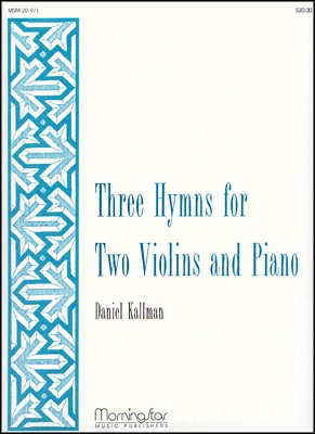 Three Hymns for Two Violins and Piano by Daniel Kallman