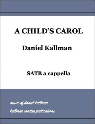 """A Child's Carol"" for SATB a cappella by Daniel Kallman"