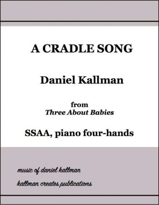 """A Cradle Song"" for SSAA and piano four-hands, from ""Three About Babies"" by Daniel Kallman"