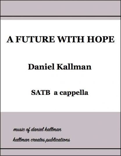 """A Future With Hope"" for SATB a cappella by Daniel Kallman"