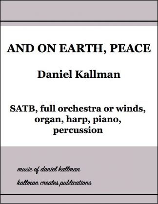 """And on Earth, Peace"" for full orchestra or winds, organ, harp, piano, and percussion by Daniel Kallman"