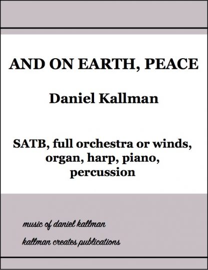 """""""And on Earth, Peace"""" for full orchestra or winds, organ, harp, piano, and percussion by Daniel Kallman"""