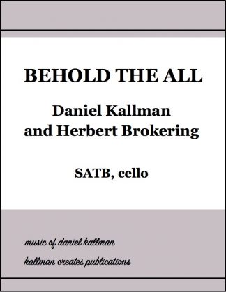 """Behold the All"" for SATB and cello, by Daniel Kallman and Herbert Brokering"
