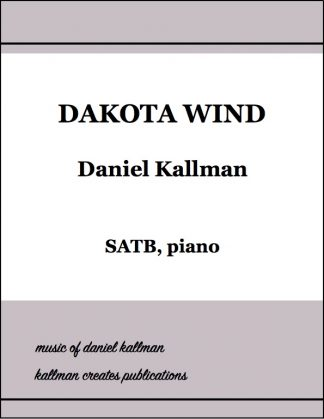 """Dakota Wind"" for SATB, piano; music by Daniel Kallman, lyrics by Christine Stewart-Nuñez."