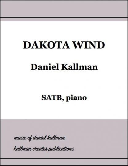"""""""Dakota Wind"""" for SATB, piano; music by Daniel Kallman, lyrics by Christine Stewart-Nuñez."""