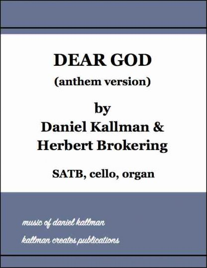 """Dear God"" (anthem version) for SATB, cello, and organ; music by Daniel Kallman, text by Herbert Brokering"