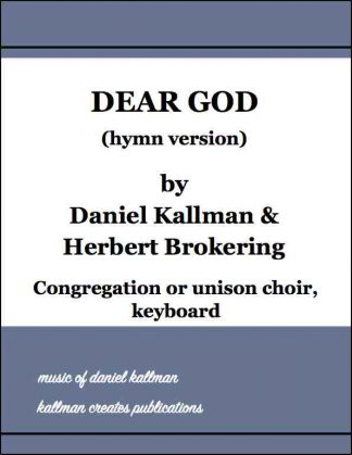 """Dear God"" (hymn version) for congregation or unison choir, keyboard; music by Daniel Kallman, text by Herbert Brokering"