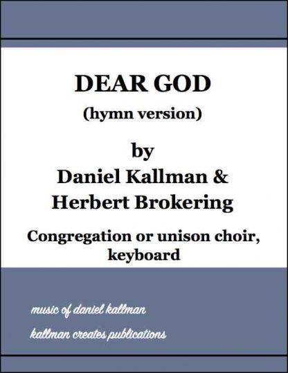 """Dear God"" (hymn version) for congregation or unison choir, keyboard; music by Daniel Kallman, text by Herbert Brokering"