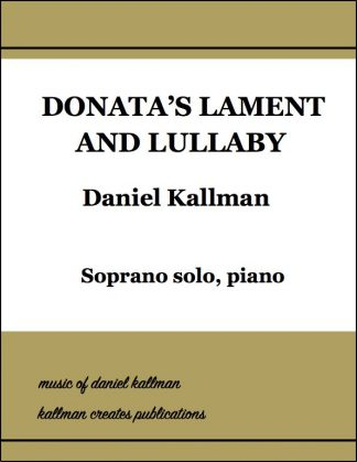 """Donata's Lament and Lullaby"" for soprano solo voice and piano, from ""Donata's Gift"" holiday musical by Daniel and Christine Kallman"