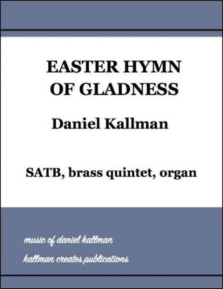"""Easter Hymn of Gladness"" by Daniel Kallman, for SATB, brass quintet, organ"