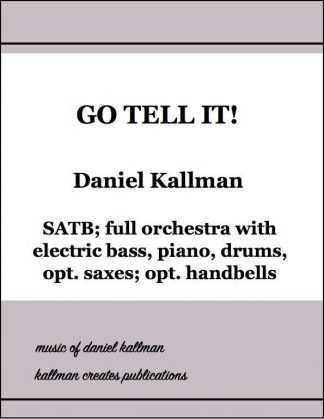 """Go Tell It!"" for SATB and full orchestra, by Daniel Kallman"