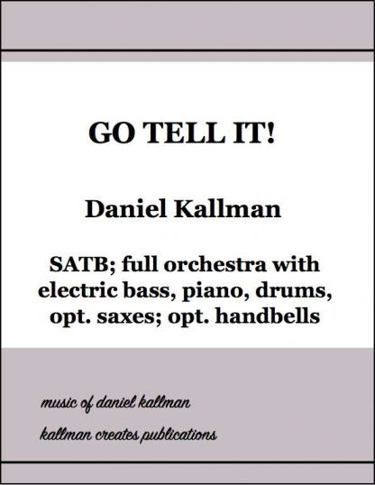 """""""Go Tell It!"""" for SATB and full orchestra, by Daniel Kallman"""