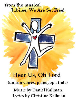 """Hear Us, Oh Lord"" from ""Jubilee, We Are Set Free!"" (church youth musical) by Daniel Kallman for unison voices, piano, opt. flute."