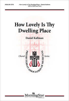 """How Lovely Is Thy Dwelling Place"" by Daniel Kallman, for SAB or SATB and piano"