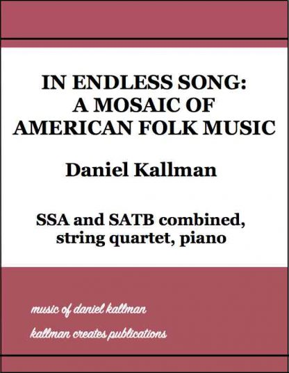 """In Endless Song: A Mosaic of American Folk Music"" by Daniel Kallman, for SSA and SATB combined, string quartet, piano"