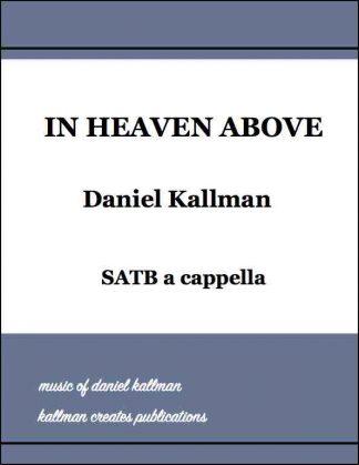 """In Heaven Above"" for SATB a cappella, arranged by Daniel Kallman"
