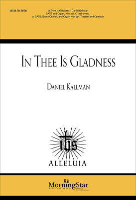 """In Thee is Gladness"" arr. Daniel Kallman, for SATB, organ."
