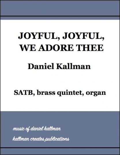 """Joyful, Joyful, We Adore Thee"" by Daniel Kallman, for SATB, brass quintet, organ"