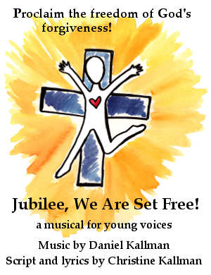 Jubilee, We Are Set Free! (musical) for unison voices, piano, opt. flute; music by Daniel Kallman, lyrics by Christine Kallman