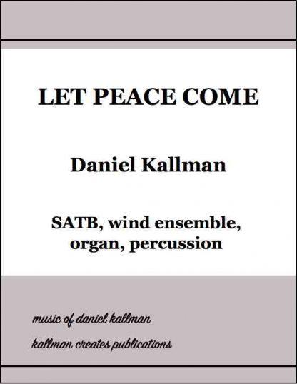"""Let Peace Come"" by Daniel Kallman, for SATB, wind ensemble, organ, percussion"