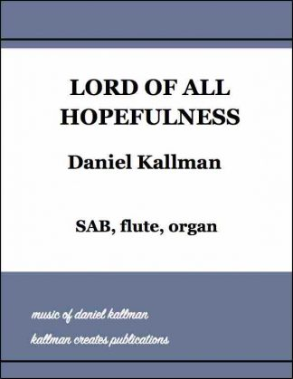"""Lord of All Hopefulness"" by Daniel Kallman, for SAB, flute, organ"
