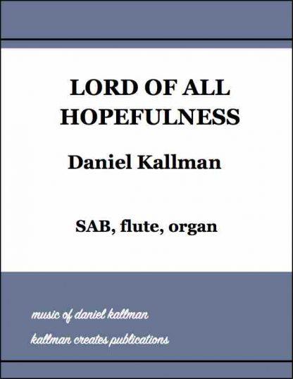"""Lord of All Hopefulness"" by Daniel Kallman, for SAB, flute, organ"