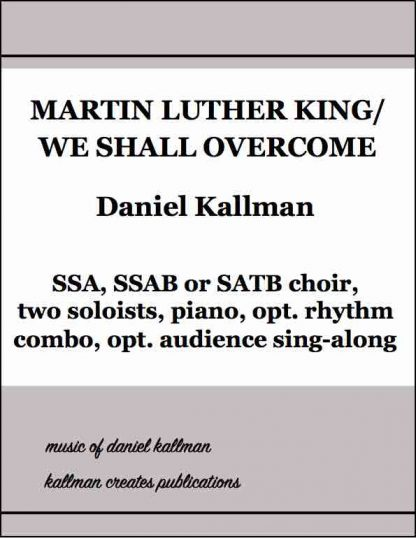 """Martin Luther King/We Shall Overcome"" by Daniel Kallman, for SSA, SSAB or SATB choir with two soloists and piano; optional drums, bass and guitar"