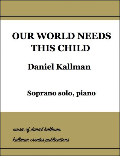 """Our World Needs This Child"" for soprano solo voice and piano, from holiday musical ""Donata's Gift"" by Daniel and Christine Kallman"