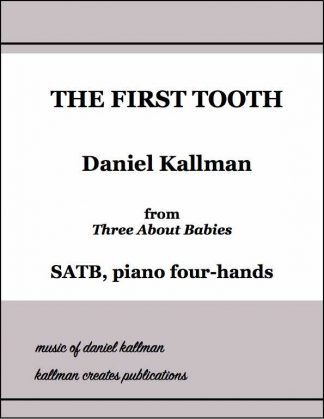 """The First Tooth"" for SATB and piano four-hands, from ""Three About Babies"" by Daniel Kallman"