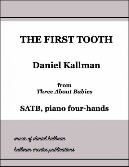 """""""The First Tooth"""" for SATB and piano four-hands, from """"Three About Babies"""" by Daniel Kallman"""