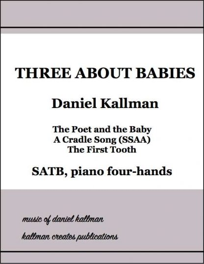 """Three About Babies"" for SATB and piano four-hands, by Daniel Kallman"