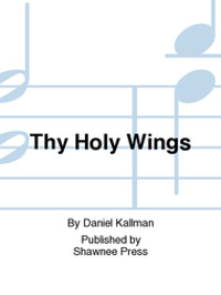 """Thy Holy Wings"" for unison treble voices with descant, piano or chamber orchestra; arr. by Daniel Kallman"