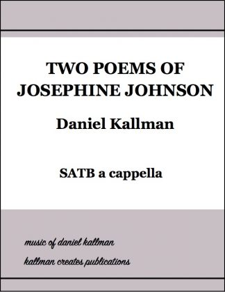 """Two Poems of Josephine Johnson"" for SATB a cappella by Daniel Kallman"