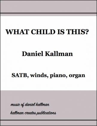 """What Child Is This?"" by Daniel Kallman, for SATB, winds, piano and organ"
