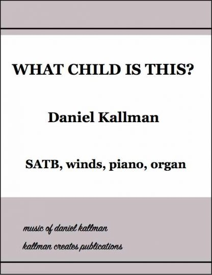 """""""What Child Is This?"""" by Daniel Kallman, for SATB, winds, piano and organ"""