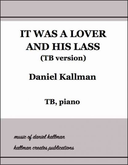 """""""It Was a Lover and His Lass"""" music by Daniel Kallman, text by Shakespeare; TB, piano."""