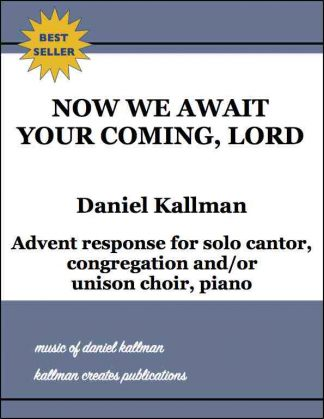 """Now We Await Your Coming, Lord"" by Daniel Kallman; Advent response for solo cantor, congregation and/or unison choir, piano."