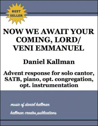 """Now We Await Your Coming, Lord/Veni Emmanuel"" by Daniel Kallman, Advent response for solo cantor, SATB, piano, opt. congregation, opt. instrumentation."