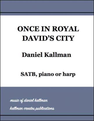 """Once in Royal David's City"" by Daniel Kallman, SATB, piano or harp"