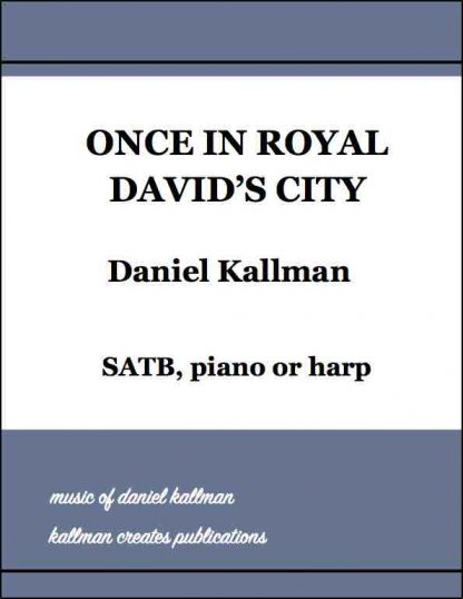 """Once in Royal David's City"" by Daniel Kallman, SATB, piano or harp"